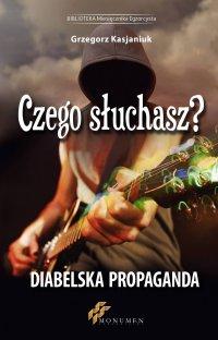 Czego słuchasz? Diabelska Propaganda - Grzegorz Kasjaniuk - ebook