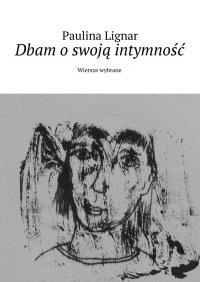 Dbam oswoją intymność - Paulina Lignar - ebook