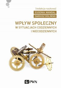 Wpływ społeczny w sytuacjach codziennych i niecodziennych - Dariusz Doliński - ebook