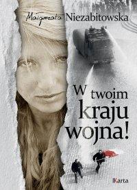 W twoim kraju wojna! - Małgorzata Niezabitowska - ebook