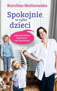 Spokojnie, to tylko dzieci czyli jak dobrze wychować i nie zwariować - Karolina Malinowska - ebook