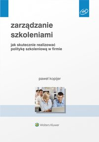 Zarządzanie szkoleniami. Jak skutecznie realizować politykę szkoleniową w firmie - Paweł Kopijer - ebook