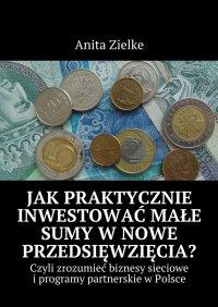 Jak praktycznie inwestować małe sumy w nowe przedsięwzięcia? - Anita Zielke - ebook