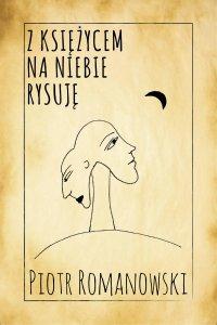 Z księżycem na niebie rysuję - Piotr Romanowski - ebook