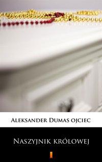 Naszyjnik królowej - Aleksander Dumas - ebook