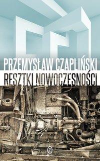 Resztki nowoczesności - Przemysław Czapliński - ebook