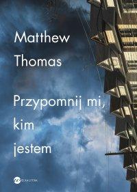 Przypomnij mi, kim jestem - Matthew Thomas - ebook