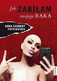 Jak zabiłam swojego raka - Ania Szubert - ebook