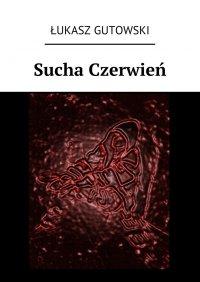 Sucha Czerwień - Łukasz Gutowski - ebook