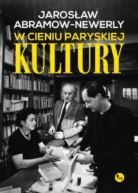 W cieniu paryskiej Kultury - Jarosław Abramow-Newerly - ebook