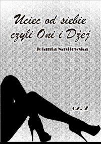Uciec od siebie czyli Oni i Dżej cz.2 - Jolanta Nasiłowska - ebook