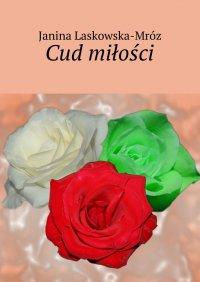 Cud miłości - Janina Laskowska-Mróz - ebook