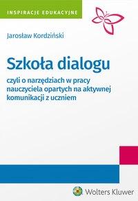 Szkoła dialogu - czyli o narzędziach w pracy nauczyciela opartych na aktywnej komunikacji z uczniem