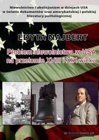Problem niewolnictwa w USA na przełomie XVIII i XIX wieku - Edyta Najbert - ebook