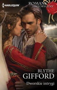 Dworskie intrygi - Blythe Gifford - ebook