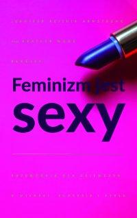 Feminizm jest sexy. Przewodnik dla dziewczyn o miłości, sukcesie i stylu - Heather W. Rudulp - ebook