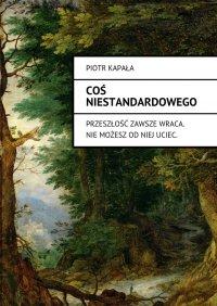 Coś niestandardowego - Piotr Kapała - ebook