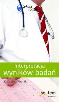 Interpretacja wyników badań. Lekarz rodzinny - Katarzyna Wrotek - ebook