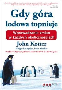 Gdy góra lodowa topnieje. Wprowadzanie zmian w każdych okolicznościach - John P. Kotter - ebook