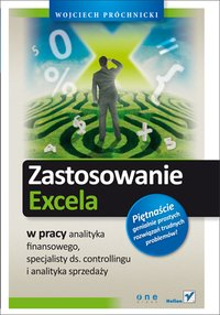 Zastosowanie Excela w pracy analityka finansowego, specjalisty ds. controllingu i analityka sprzedaży - Wojciech Próchnicki - ebook