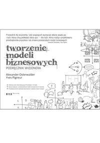 Tworzenie modeli biznesowych. Podręcznik wizjonera - Alexander Osterwalder - ebook