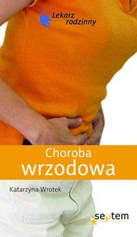 Choroba wrzodowa. Lekarz rodzinny - Katarzyna Wrotek - ebook