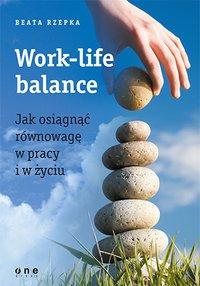 Work-life balance. Jak osiągnąć równowagę w pracy i w życiu - Beata Rzepka - ebook