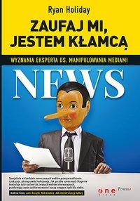 Zaufaj mi, jestem kłamcą. Wyznania eksperta ds. manipulowania mediami - Ryan Holiday - ebook