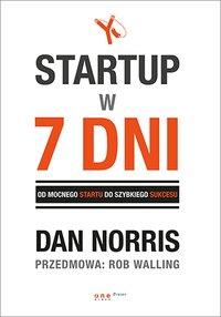 Startup w 7 dni.  Od mocnego startu do szybkiego sukcesu - Dan Norris - ebook