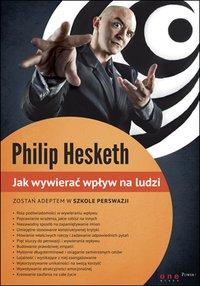 Jak wywierać wpływ na ludzi - Philip Hesketh - ebook