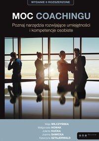 Moc coachingu. Poznaj narzędzia rozwijające umiejętności i kompetencje osobiste. Wydanie II rozszerzone - Maja Wilczyńska - ebook