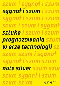 Sygnał i szum. Sztuka prognozowania w erze technologii - Nate Silver - ebook