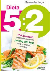 Dieta 5:2. 150 prostych przepisów na posiłki poniżej 300 kcal, które pozwolą Ci schudnąć - Samantha Logan - ebook