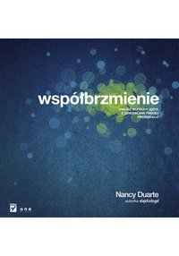 Współbrzmienie. Znajdź wspólny język z odbiorcami Twojej prezentacji - Nancy Duarte - ebook