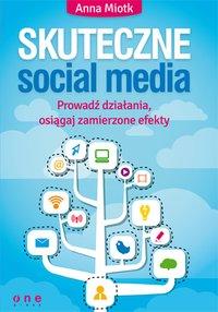 Skuteczne social media. Prowadź działania, osiągaj zamierzone efekty - Anna Miotk - ebook