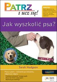 Jak wyszkolić psa? Patrz i ucz się! - Sarah Hodgson - ebook