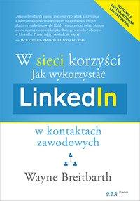 W sieci korzyści. Jak wykorzystać LinkedIn w kontaktach zawodowych - Wayne Breitbarth - ebook