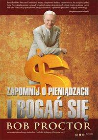 Zapomnij o pieniądzach i bogać się - Bob Proctor - ebook