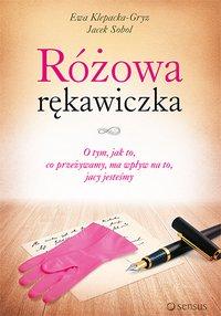 Różowa rękawiczka. O tym, jak to, co przeżywamy, ma wpływ na to, jacy jesteśmy - Ewa Klepacka-Gryz - ebook