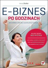 E-biznes po godzinach. Jak zarabiać w sieci bez rzucania pracy na etacie - Maciej Dutko - ebook