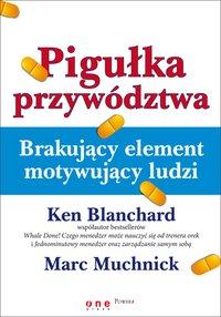 Pigułka przywództwa. Brakujący element motywujący ludzi - Ken Blanchard - ebook