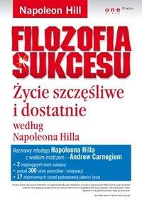 Filozofia sukcesu. Życie szczęśliwe i dostatnie według Napoleona Hilla - Napoleon Hill - ebook