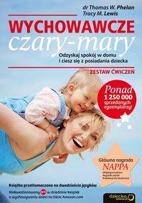 Wychowawcze czary-mary. Odzyskaj spokój w domu i ciesz się z posiadania dziecka. Zestaw ćwiczeń - Thomas W. Phelan PhD - ebook