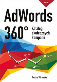AdWords 360°. Katalog skutecznych kampanii - Paulina Wiktorska - ebook