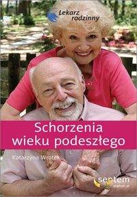 Schorzenia wieku podeszłego. Lekarz rodzinny - Katarzyna Wrotek - ebook