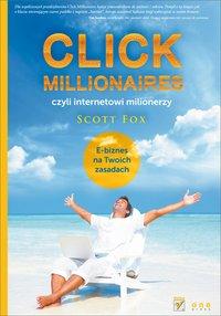 Click Millionaires, czyli internetowi milionerzy. E-biznes na twoich zasadach - Scott Fox - ebook