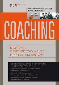 Coaching. Inspiracje z perspektywy nauki, praktyki i klientów - Praca zbiorowa pod redakcją Pawła Smółki - ebook