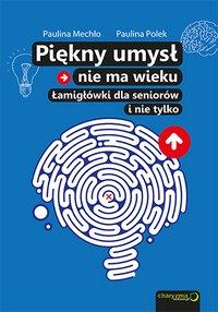 Piękny umysł nie ma wieku. Łamigłówki dla seniorów - Paulina Mechło - ebook