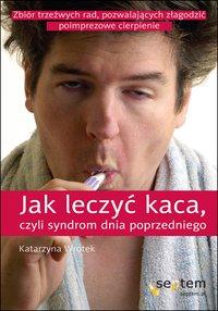 Jak leczyć kaca, czyli syndrom dnia poprzedniego - Katarzyna Wrotek - ebook