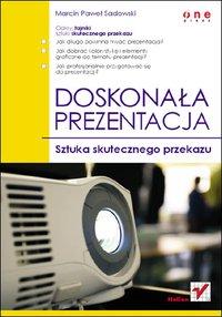 Doskonała prezentacja. Sztuka skutecznego przekazu - Marcin Paweł Sadowski - ebook